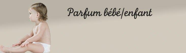 PARFUM BEBE/ENFANT